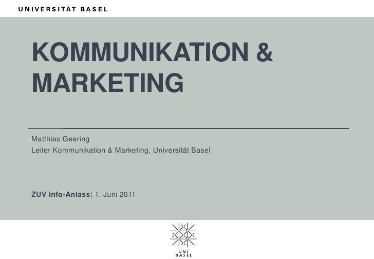 Kommunikation & Marketing<br />Matthias Geering<br />Leiter Kommunikation & Marketing, Universität Basel<br />ZUV Info-Anl...