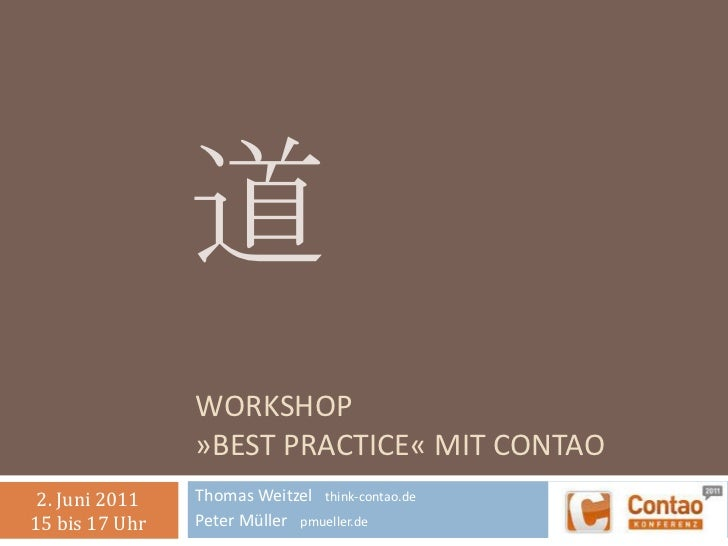 Workshop»Best Practice« mit Contao<br />Thomas Weitzel   think-contao.de<br />Peter Müller   pmueller.de<br />道<br />2. Ju...