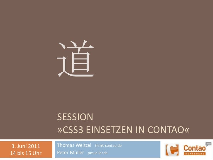 SESSION»CSS3 einsetzen in Contao«<br />Thomas Weitzel   think-contao.de<br />Peter Müller   pmueller.de<br />道<br />3. Jun...