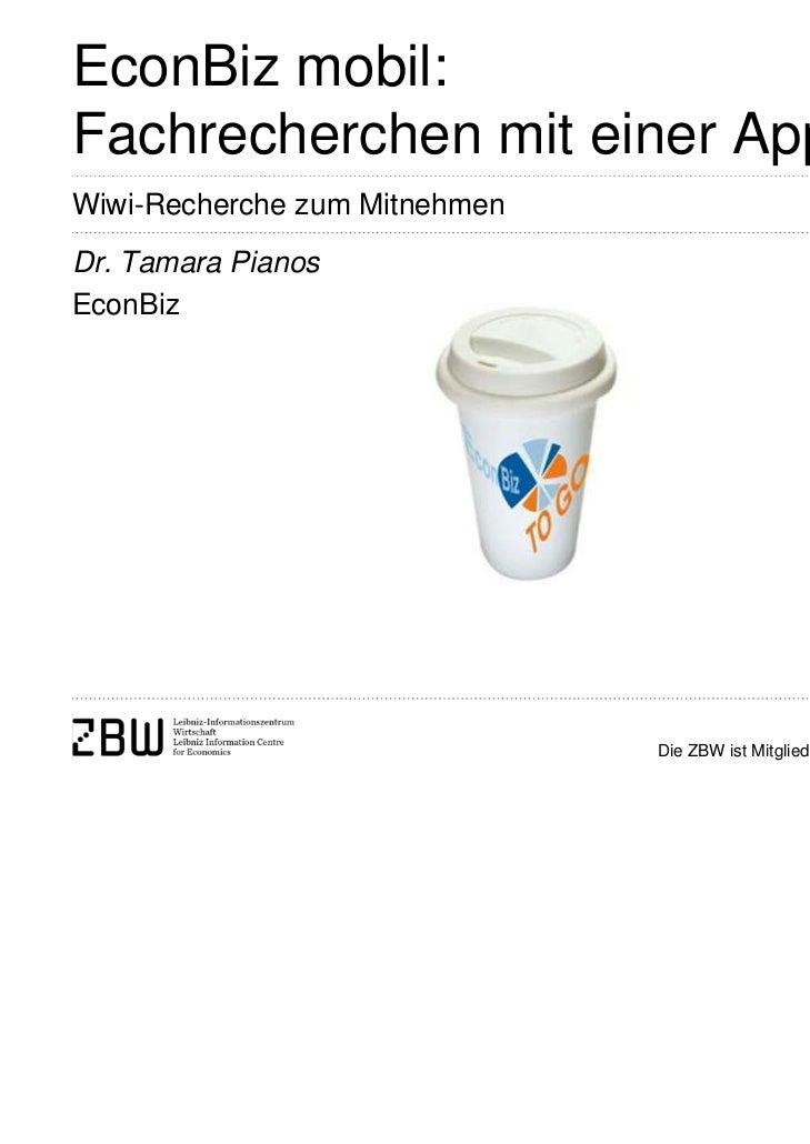 EconBiz mobil:Fachrecherchen mit einer AppWiwi-Recherche zum MitnehmenDr. Tamara PianosEconBiz                            ...