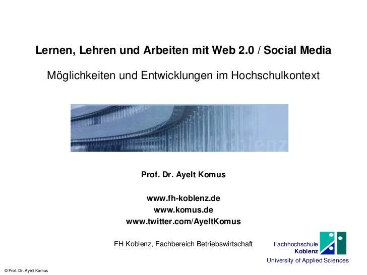 Lernen, Lehren und Arbeiten mit Web 2.0 / Social Media                      Möglichkeiten und Entwicklungen im Hochschulko...