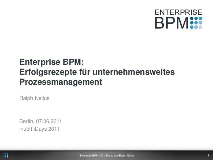 Enterprise BPM:Erfolgsrezepte für unternehmensweites Prozessmanagement<br />Ralph Nelius<br />Berlin, 07.06.2011<br />inub...