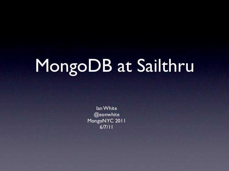 MongoDB at Sailthru         Ian White        @eonwhite      MongoNYC 2011           6/7/11