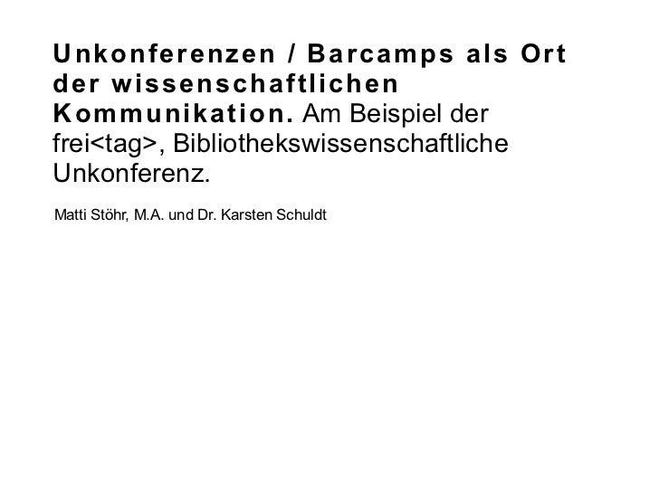Unkonferenzen / Barcamps als Ort der wissenschaftlichen Kommunikation. Am Beispiel der frei<tag>, Bibliothekswissenschaftliche Unkonferenz.