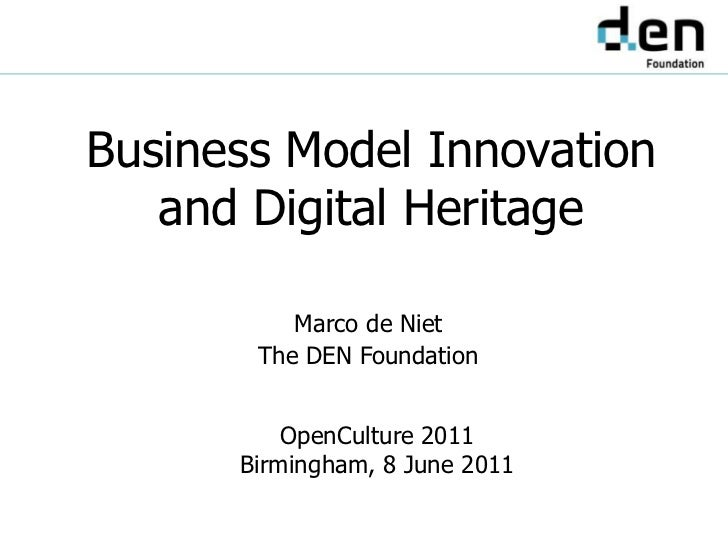 Business Model Innovationand Digital Heritage<br />Marco de Niet<br />The DEN Foundation<br />OpenCulture 2011<br />Birmin...