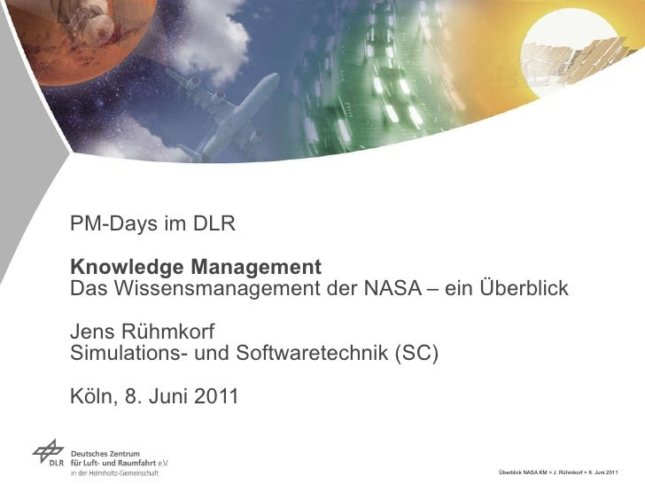 PM-Days im DLR Knowledge Management Das Wissensmanagement der NASA – ein Überblick Jens Rühmkorf Simulations- und Software...