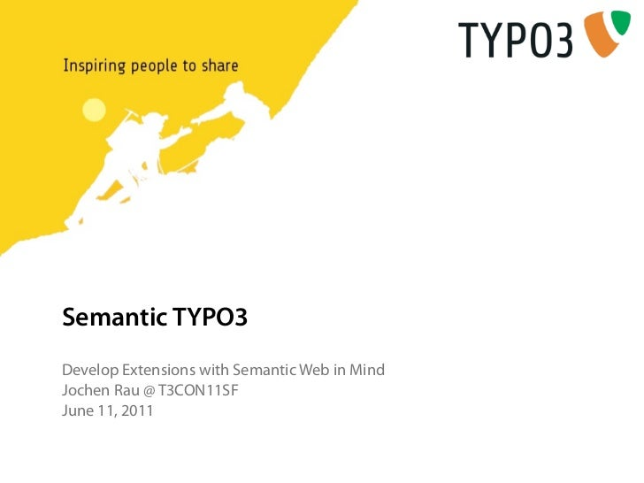 Semantic TYPO3Develop Extensions with Semantic Web in MindJochen Rau @ T3CON11SFJune 11, 2011