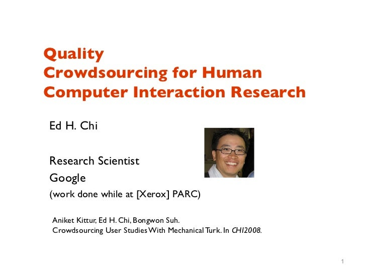 Quality Crowdsourcing for HumanComputer Interaction ResearchEd H. ChiResearch ScientistGoogle(work done while at [Xer...