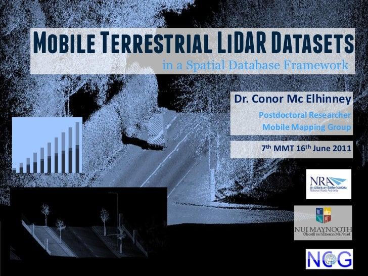 Mobile Terrestrial LiDAR Datasets             in a Spatial Database Framework                        Dr. Conor Mc Elhinney...