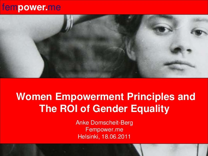 Women EmpowermentPrinciplesand The ROI of Gender Equality<br />AnkeDomscheit-BergFempower.me<br />Helsinki, 18.06.2011<br />