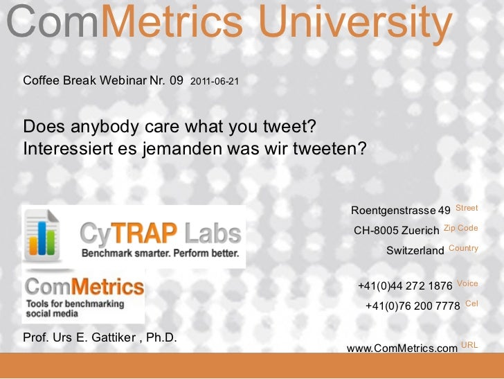 ComMetrics UniversityComMetrics Coffee Break Webinar Nr. 09     2011-06-21 Does anybody care what you tweet? Interessiert ...