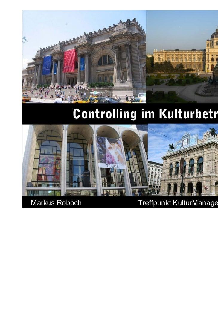 Controlling im KulturbetriebMarkus Roboch        Treffpunkt KulturManagement, 22. Juni 2011