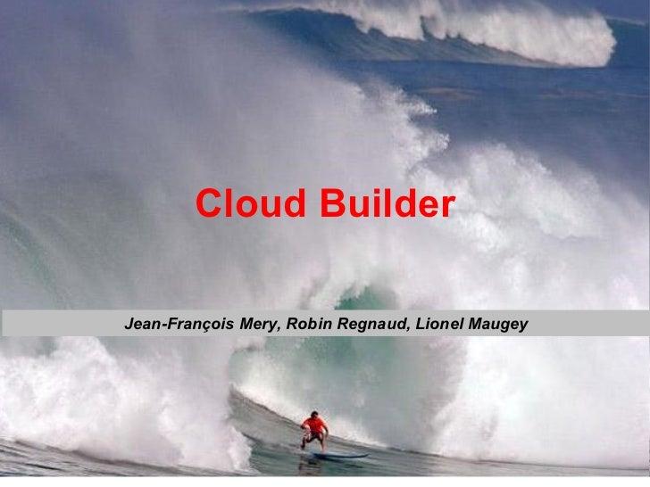 Cloud Builder Jean-François Mery, Robin Regnaud, Lionel Maugey