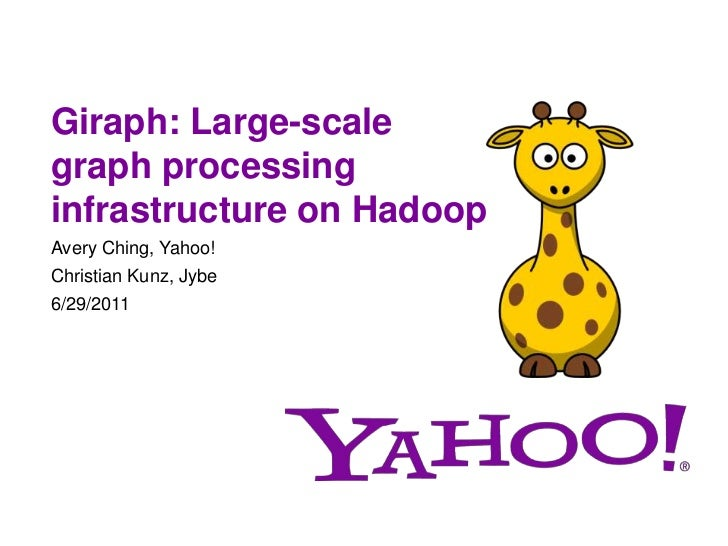 Giraph: Large-scale graph processing infrastructure on Hadoop<br />Avery Ching, Yahoo!<br />Christian Kunz, Jybe <br />6/2...