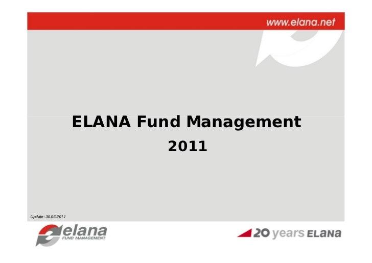ELANA Fund Management                             2011Update: 30.06.2011
