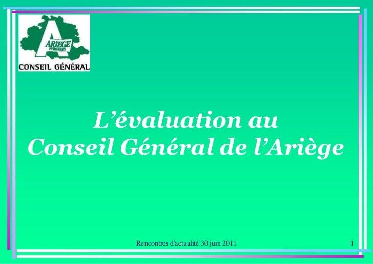 L'évaluation auConseil Général de l'Ariège         Rencontres dactualité 30 juin 2011   1