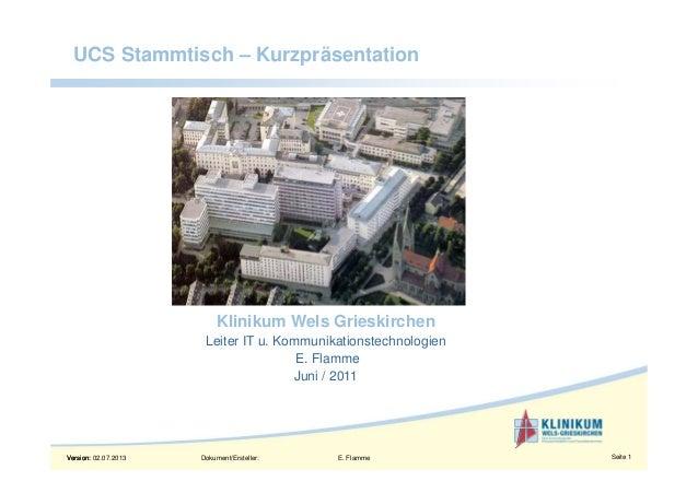 Version: 02.07.2013 Dokument/Ersteller: Seite 1 Version: E. Flamme Seite 1 Klinikum Wels Grieskirchen Leiter IT u. Kommuni...