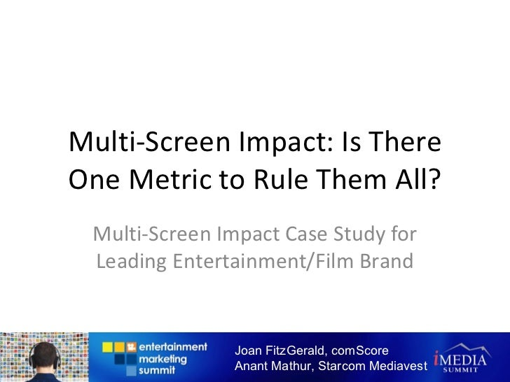 Multi-Screen Impact: Is There One Metric to Rule Them All? Multi-Screen Impact Case Study for Leading Entertainment/Film B...