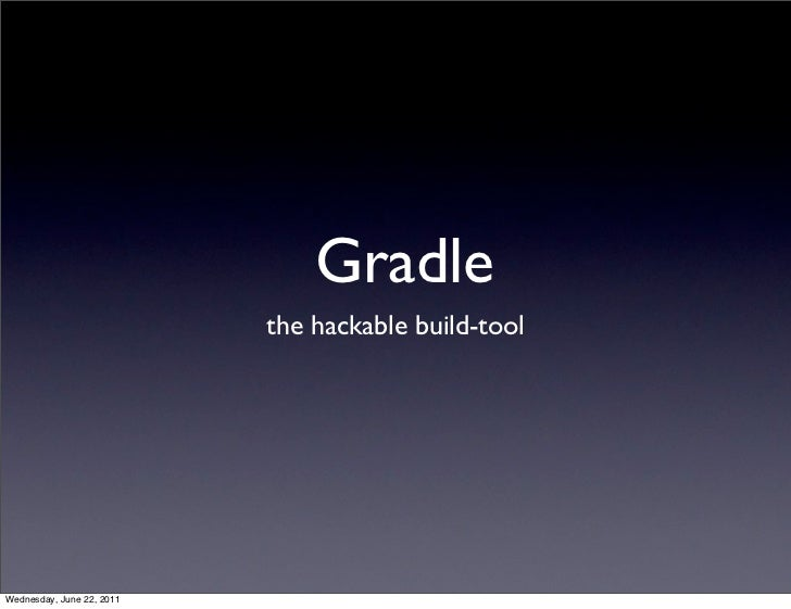 Gradle - The hackable build-tool