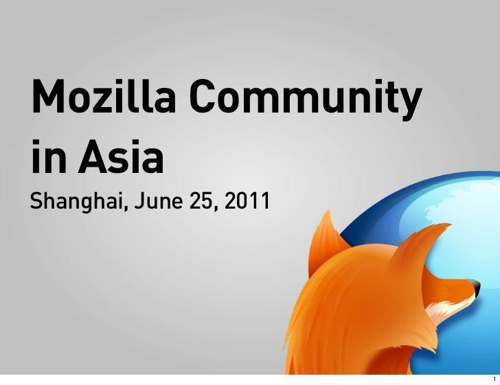Mozilla Communityin AsiaShanghai, June 25, 2011                          1