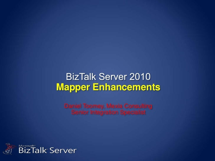 Mapper Enhancements Daniel Toomey, Mexia Consulting   Senior Integration Specialist