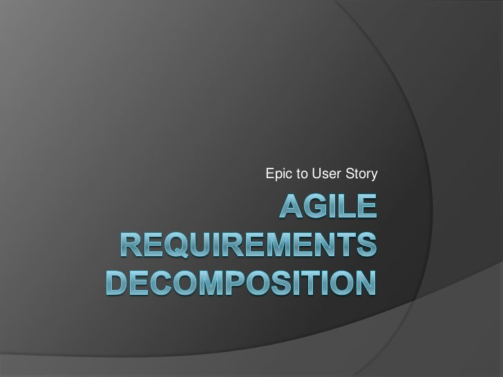 Agile Requirements Decomposition<br />Epic to User Story<br />