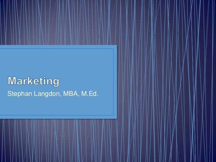 Marketing<br />Stephan Langdon, MBA, M.Ed.<br />