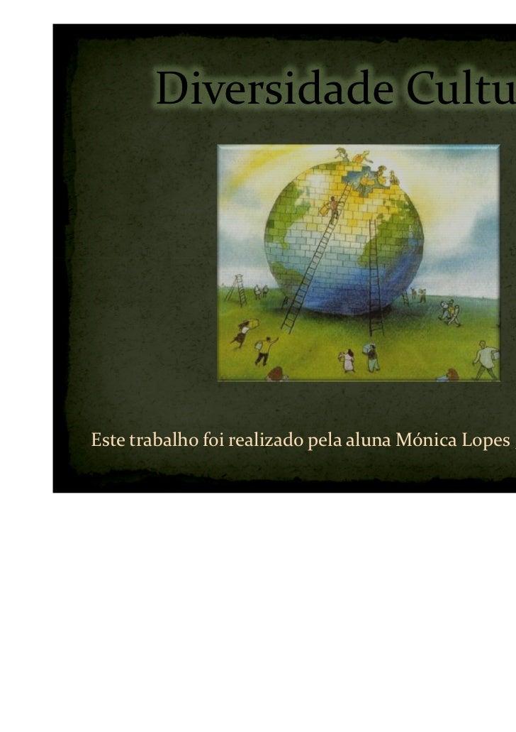 Diversidade CulturalEste trabalho foi realizado pela aluna Mónica Lopes , nº 15 , do 8º F