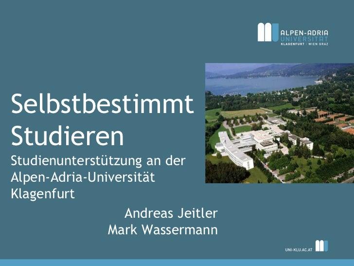 SelbstbestimmtStudierenStudienunterstützung an derAlpen-Adria-UniversitätKlagenfurt                  Andreas Jeitler      ...