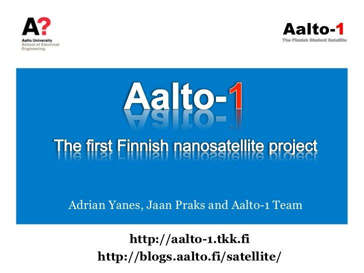 Aalto-1                                        The Finnish Student SatelliteAdrian Yanes, Jaan Praks and Aalto-1 Team     ...