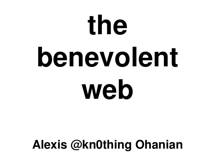 the benevolent web<br />Alexis @kn0thing Ohanian<br />