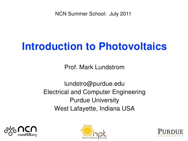 NCN Summer School: July 2011Introduction to Photovoltaics           Prof. Mark Lundstrom            lundstro@purdue.edu   ...