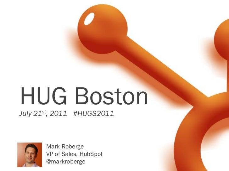 HUG BostonJuly 21st, 2011 #HUGS2011       Mark Roberge       VP of Sales, HubSpot       @markroberge