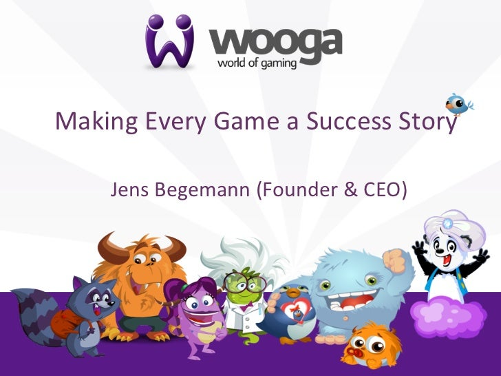 +    Making	  Every	  Game	  a	  Success	  Story     	                             	         	  Jens	  Begemann	  (Founder...