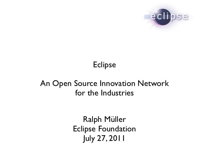 EclipseAn Open Source Innovation Network        for the Industries           Ralph Müller        Eclipse Foundation       ...