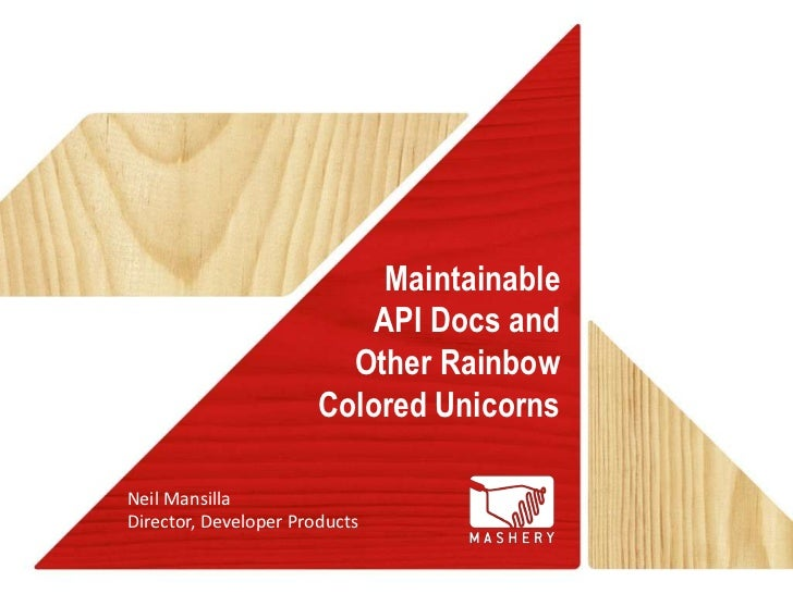 MaintainableAPI Docs andOther Rainbow Colored Unicorns<br />Neil Mansilla<br />Director, Developer Products<br />
