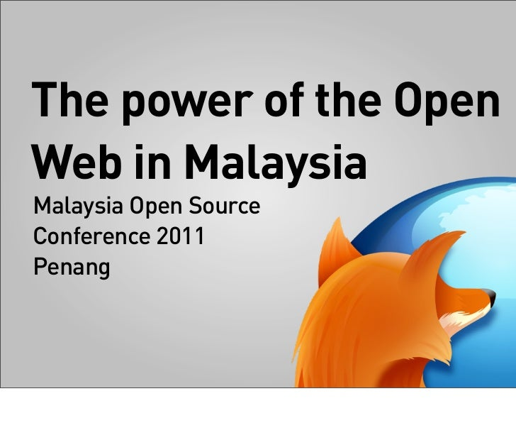 The power of the OpenWeb in MalaysiaMalaysia Open SourceConference 2011Penang