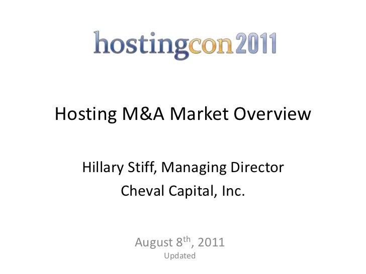 Hosting M&A Market Overview  Hillary Stiff, Managing Director         Cheval Capital, Inc.          August 8th, 2011      ...