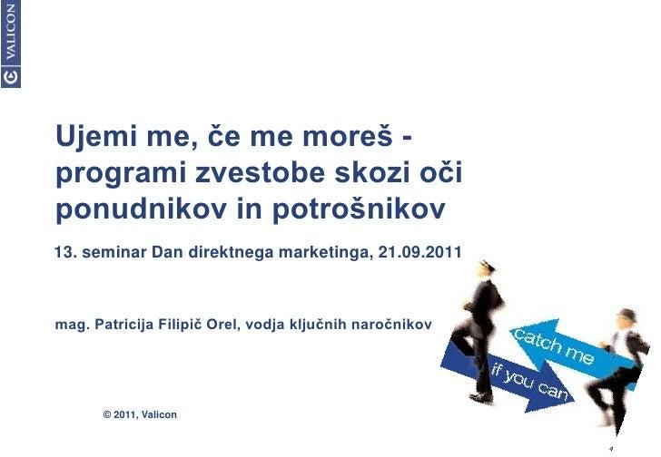 Ujemi me, če me moreš -                   programi zvestobe skozi oči ponudnikov in potrošnikov<br />13. seminar Dan direk...