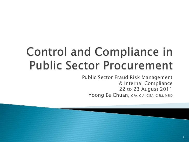 Control and Compliance in Public Sector Procurement<br />Public Sector Fraud Risk Management <br />& Internal Compliance<b...