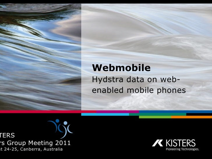 Webmobile   Hydstra data on web-enabled mobile phones  KISTERS Users Group Meeting 2011 August 24-25, Canberra, Australia