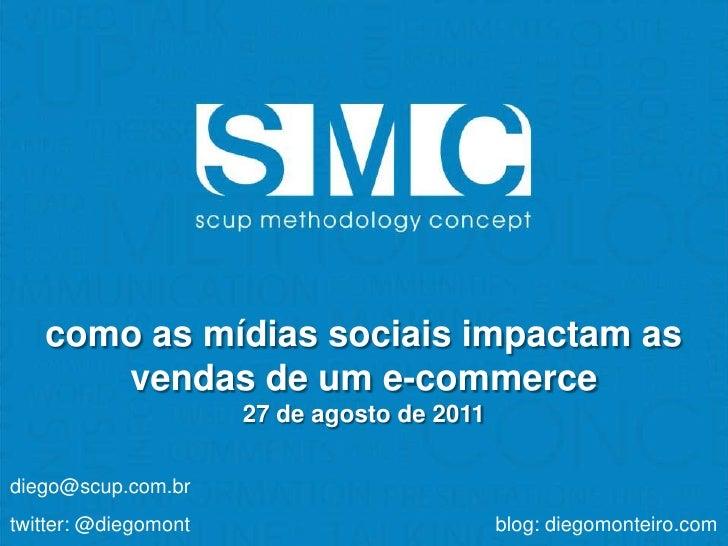 Sub-Título<br />como as mídias sociais impactam as vendas de um e-commerce<br />27 de agosto de 2011 <br />diego@scup.com....
