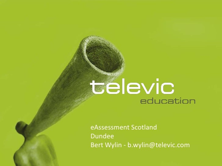 eAssessment ScotlandDundeeBert Wylin - b.wylin@televic.com