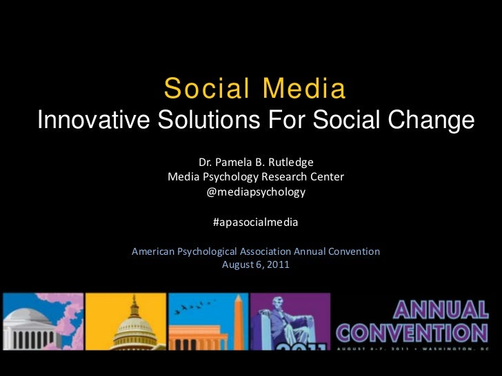 Social MediaInnovative Solutions For Social Change                    Dr. Pamela B. Rutledge               Media Psycholog...