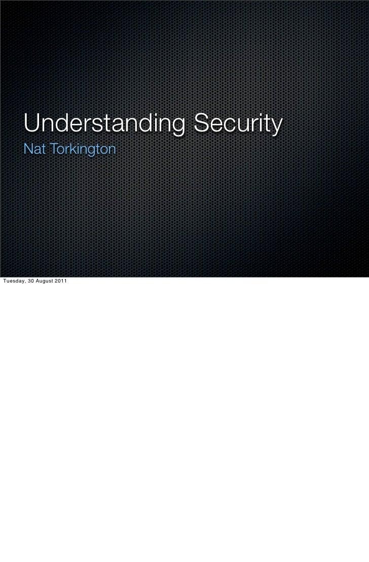 Understanding Security       Nat TorkingtonTuesday, 30 August 2011