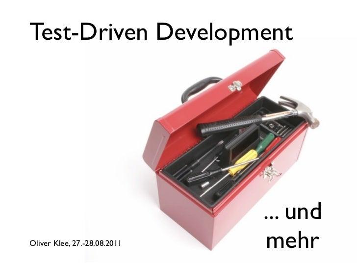 Test-Driven Development                              ... undOliver Klee, 27.-28.08.2011   mehr