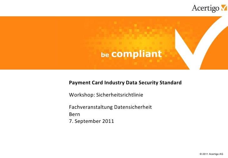 Payment Card Industry Data Security StandardWorkshop: SicherheitsrichtlinieFachveranstaltung DatensicherheitBern7. Septemb...