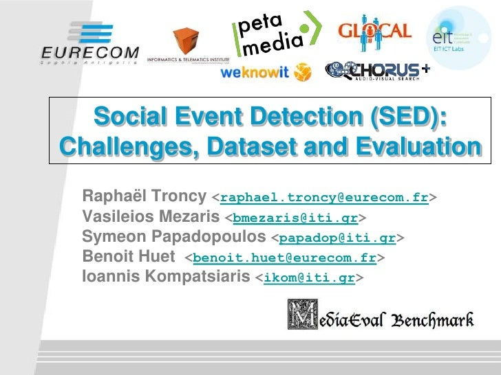 Social Event Detection (SED): Challenges, Dataset and Evaluation<br />RaphaëlTroncy<raphael.troncy@eurecom.fr> VasileiosMe...