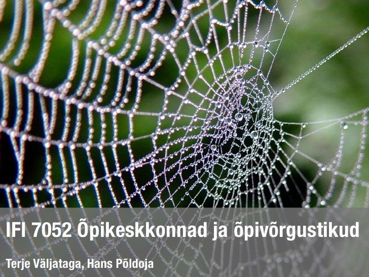 IFI 7052 Õpikeskkonnad ja õpivõrgustikudTerje Väljataga, Hans Põldoja