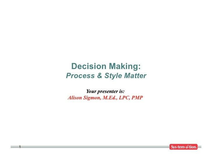 Decision Making:    Process & Style Matter1